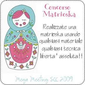 Il Concorso Matrioska, fai una matrioska origianle usando qualsiasi cosa ti passa per la testa e cerca di vincere ;-)