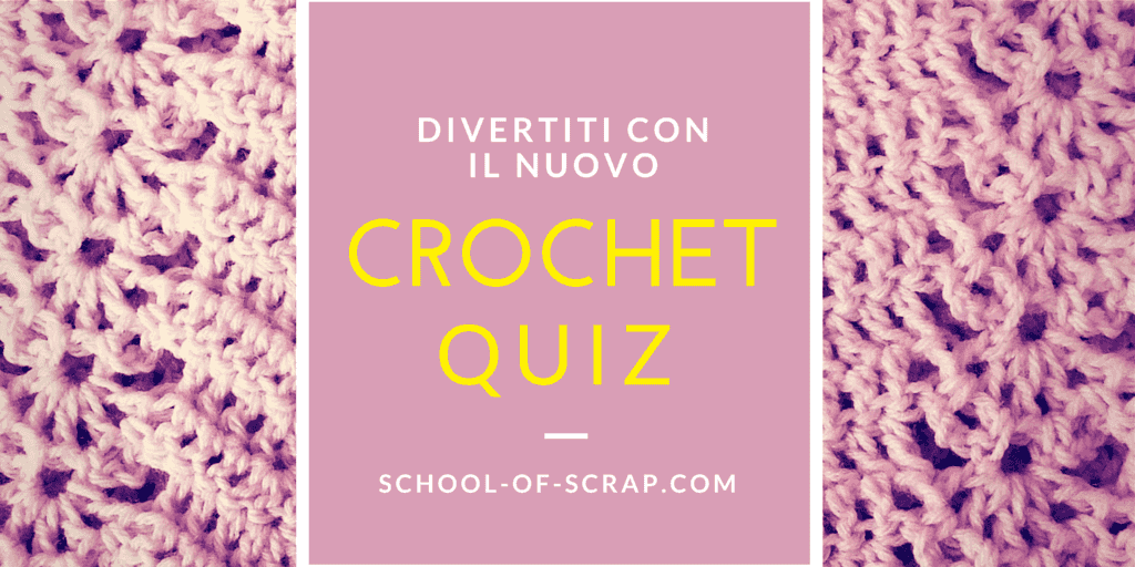 Crochet quiz: quante ne sai sulluncinetto?Alessia, scrap & craft?