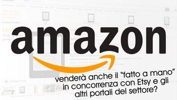 Vendere il fatto a mano: e se Amazon diventasse il nuovo Etsy?