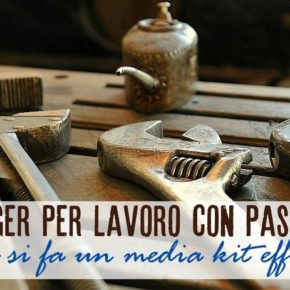 Blogger per Lavoro con Passione: come si fa un media kit efficace