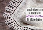 Perché lavorare a maglia e all'uncinetto fa bene!