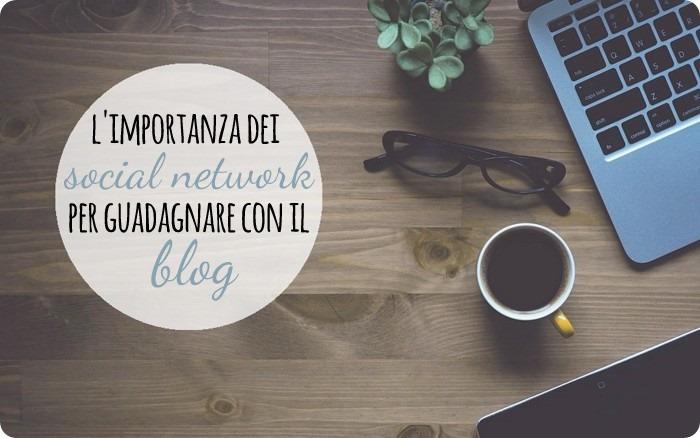 Blogger per lavoro con passione: i social sono importanti se vuoi guadagnare con il blog