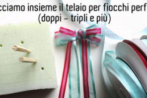 Tutorial: Telaio fai da te per fare fiocchi perfetti doppi, tripli e più