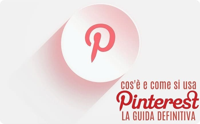 cos'è e come si usa Pinterest - la guida definitiva