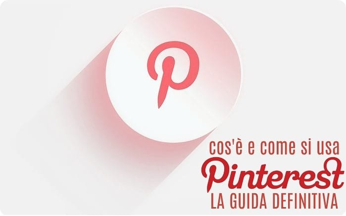 Come funziona Pinterest: cos'è e come usarlo, la guida definitiva