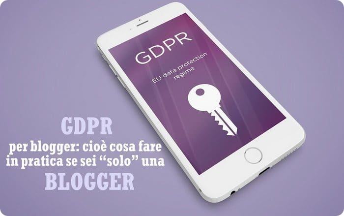 GDPR per blogger - quello che ho fatto per mettermi in regola