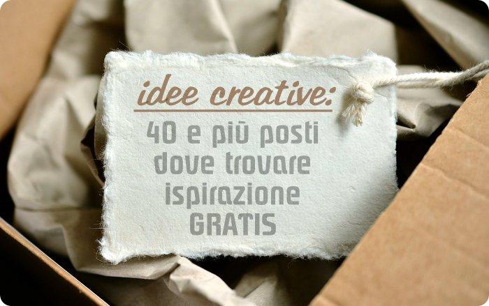 Idee creative - 40 posti dove trovare ispirazione gratis