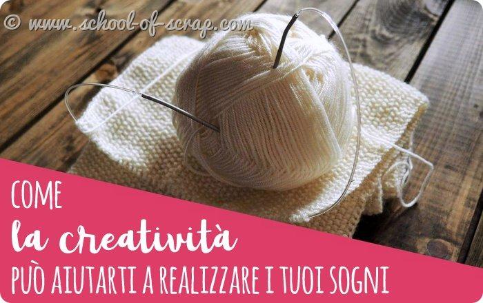 Come la creatività può aiutarti a realizzare i tuoi sogni